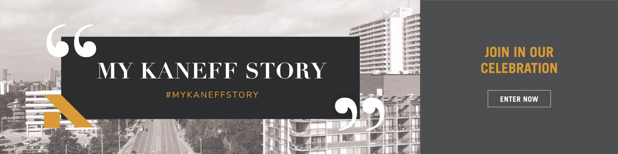 My Kaneff Story -Join in our Celebration. Enter now.
